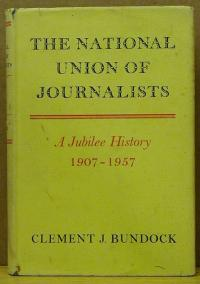 Bundock, Clement J: THE NATIONAL UNION OF JOURNALISTS