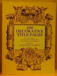 200 DECORATIVE TITLE-PAGES: AN ANTHOLOGY OF COPYRIGHT-FREE ILLUSTRATIONS FOR ARTISTS AND DESIGNERS